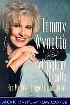 Tammy Wynette : a daughter recalls her mother's tragic life