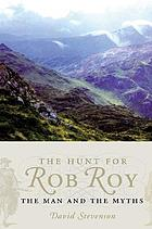 The hunt for Rob Roy : the man and the myths