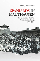 Spaniards in Mauthausen : representations of a Nazi concentration camp, 1940-2015