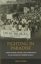 Fighting in paradise : labor unions, racism, and communists in the making of modern Hawaiʻi