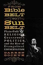 From Bible Belt to Sunbelt : plain-folk religion, grassroots politics, and the rise of evangelical conservatism