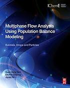 Multiphase flow analysis using population balance modeling : bubbles, drops, and particles