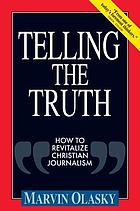 Telling the truth : how to revitalize Christian journalism