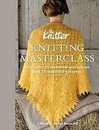 Knitting masterclass : with over 20 technical workshops and 15 beautiful patterns