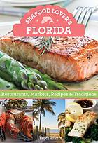Seafood lover's Florida : restaurants, markets, recipes & traditions
