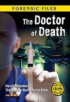 The doctor of death : Harold Shipman - the world's worst serial killer