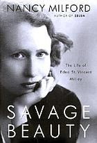 Oh, savage beauty : a biography of Edna St. Vincent Millay