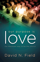 Our purpose is love : the Wesleyan way to be the church