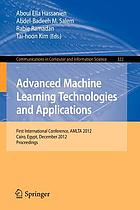 Advanced machine learning technologies and applications : first international conference, AMLTA 2012, Cairo, Egypt, December 8-10, 2012, proceedings