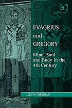 Evagrius and Gregory : mind, soul and body in 4th century