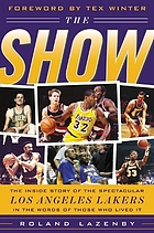 The show : the inside story of the spectacular Los Angeles Lakers in the words of those who lived it