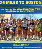 26 miles to Boston : the Boston Marathon experience from Hopkinton to Copley Square