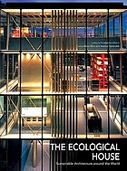 The ecological house : sustainable architecture around the world