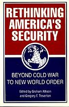 Rethinking America's security : beyond Cold War to new world order
