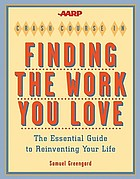The AARP crash course in finding the work you love : the essential guide to reinventing your life