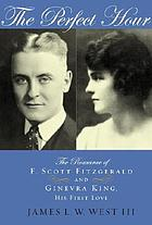 The perfect hour : the romance of F. Scott Fitzgerald and Ginevra King, his first love