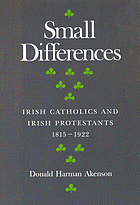 Small differences : Irish Catholics and Irish Protestants, 1815-1922 : an international perspective