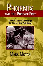 Phoenix and the birds of prey : the CIA's secret campaign to destroy the Viet Cong