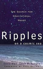 Ripples on a cosmic sea : the search for gravitational waves