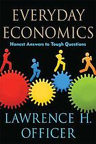 Everyday economics : honest answers to tough questions