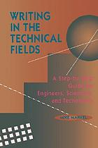 Writing in the technical fields : a step-by-step guide for engineers, scientists, and technicians