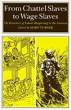 From chattel slaves to wage slaves : the dynamics of labour bargaining in the Americas