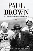 Paul Brown : the man who invented modern football