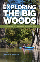 Exploring the Big Woods : a guide to the last great forest of the Arkansas Delta