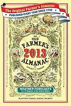 The old farmer's almanac : calculated on a new and improved plan for the year of our Lord 2013 : fitted for Boston and the New England states with special corrections and calculations to answer for all the United States...