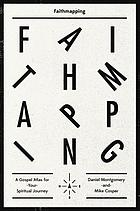 Faithmapping : a Gospel atlas for your spiritual journey