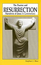 The Passion and Resurrection narratives of Jesus : a commentary