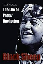 Black sheep : the life of Pappy Boyington