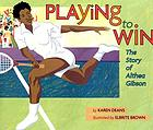 Playing to win : the story of Althea Gibson