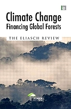 Climate change : financing global forests : the Eliasch review