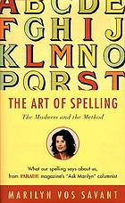 Theart of spelling : the madness and the method