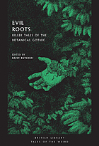 EVIL ROOTS : killer tales of the botanical gothic.