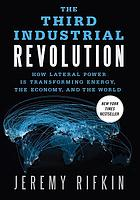 The third industrial revolution : how lateral power is inspiring a generation and transforming the world