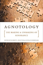 Agnotology : the making and unmaking of ignorance