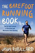 The barefoot running book : the art and science of barefoot and minimalist shoe running
