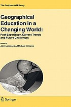 Geographical education in a changing world : past experience, current trends and future challenges