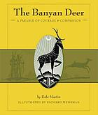 The Banyan Deer : a parable of courage and compassion