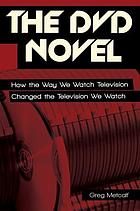 The DVD novel : how the way we watch television changed the television we watch