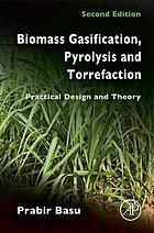 Biomass gasification, pyrolysis, and torrefaction : practical design and theory