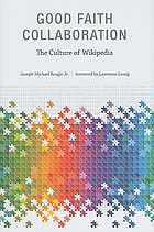 Good faith collaboration : the culture of Wikipedia