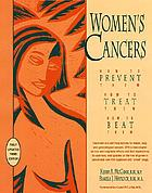 Women's cancers : how to prevent them, how to treat them, how to beat them