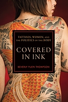 Covered in ink : tattoos, women, and the politics of the body
