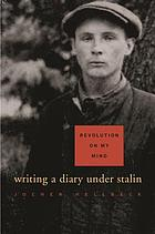 Revolution on my mind : writing a diary under Stalin