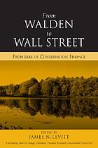 From Walden to Wall Street : frontiers of conservation finance