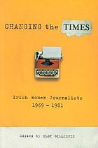 Changing the Times : Irish women journalists 1969-1981