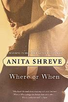 Where or when : a novel